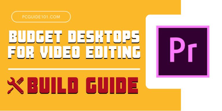budget desktops for video editing